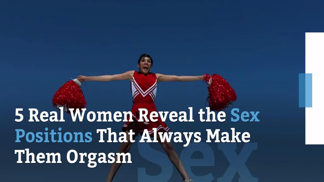 5 Real Women Reveal The Sex Positions That Always Make Them Orgasm
