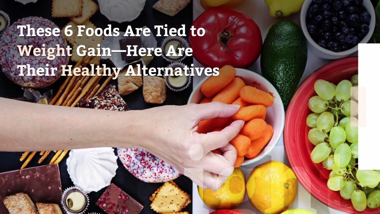 6 Foods That Could Make You Gain Weight Health Com