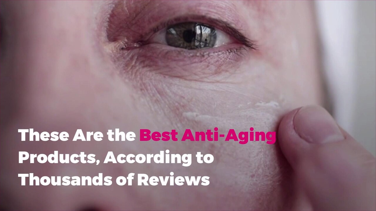 The Best Anti Aging Products Of 2020 According To Thousands