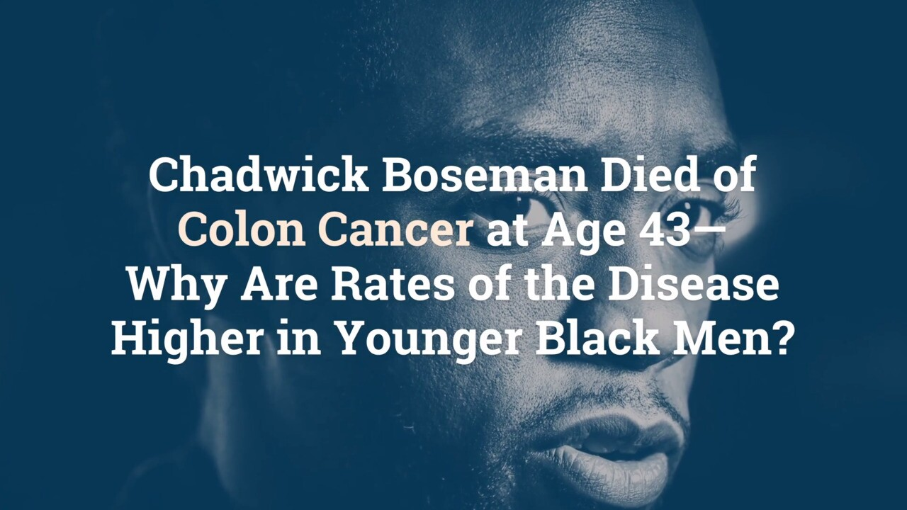 Chadwick Boseman Died Of Colon Cancer At Age 43 Why Are Rates Of The Disease Higher In Younger Black Men Health Com