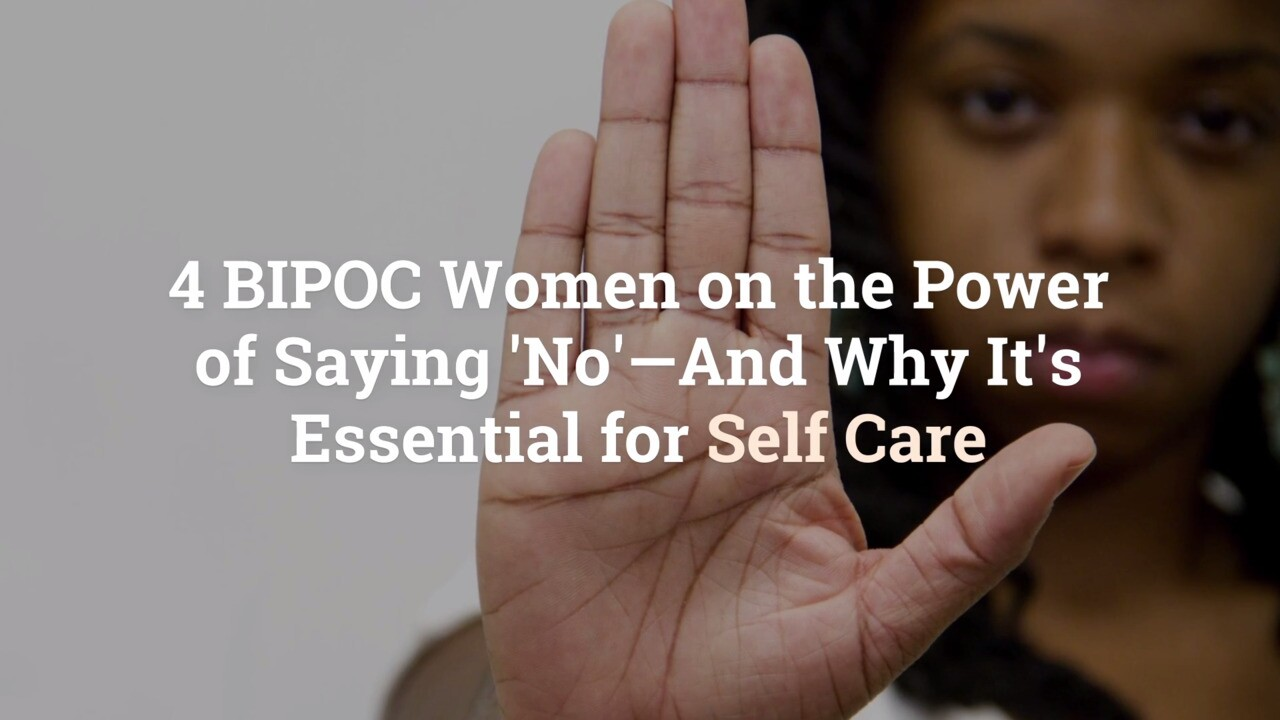 4 Bipoc Women On The Power Of Saying No And Why It S Essential For Self Care Health Com