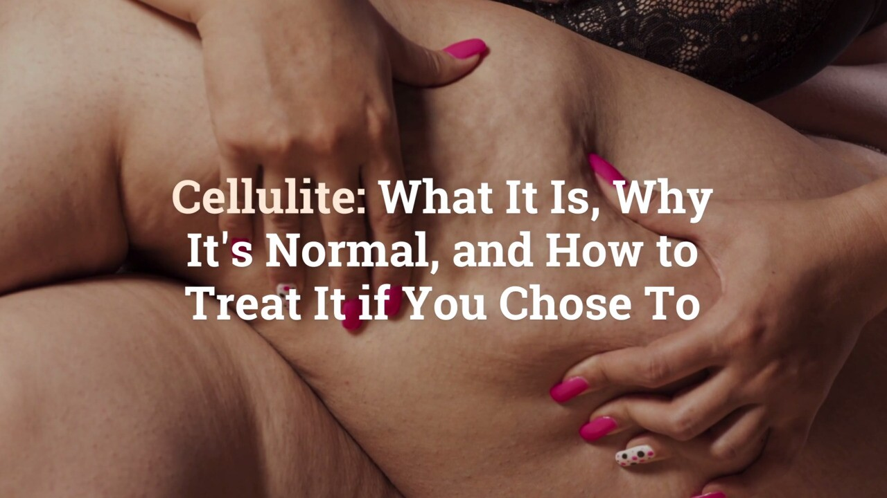 Cellulite What It Is Why It S Normal And How To Treat It If You Choose To Health Com