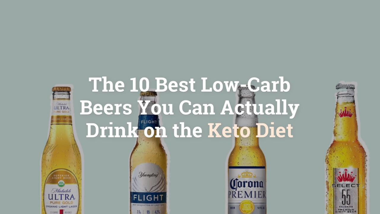 The 10 Best Low Carb Beers You Can Drink On The Keto Diet Health Com