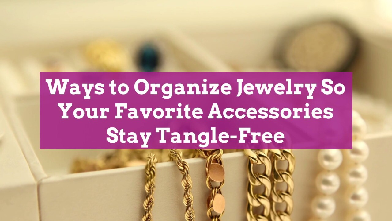 How To Organize Jewelry Keep Your Favorite Accessories Tangle Free Better Homes Gardens
