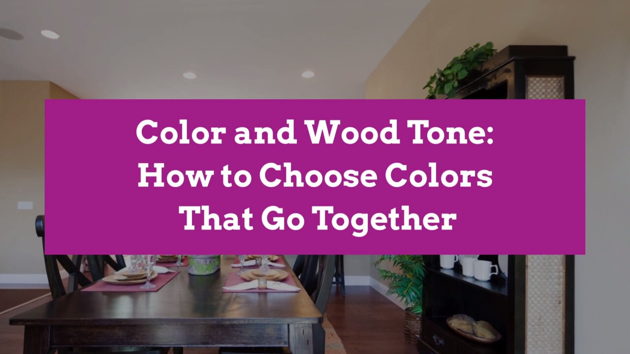 Color And Wood Tone Choose Colors That