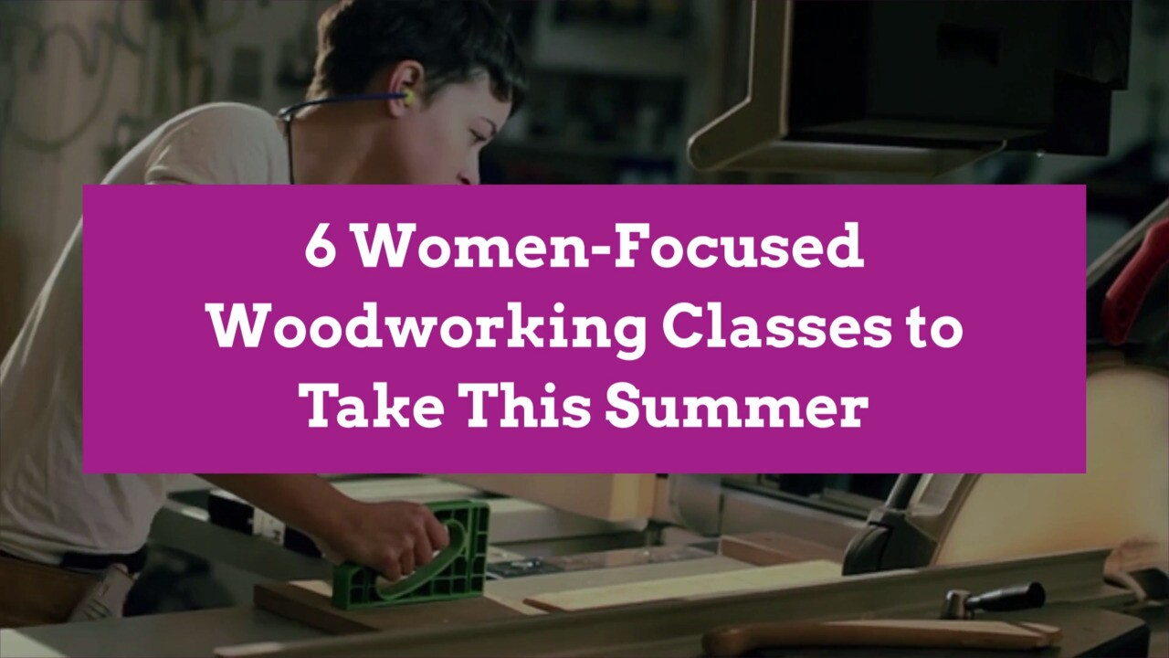 6 Female Only Woodworking Classes To Take This Summer Better Homes Gardens
