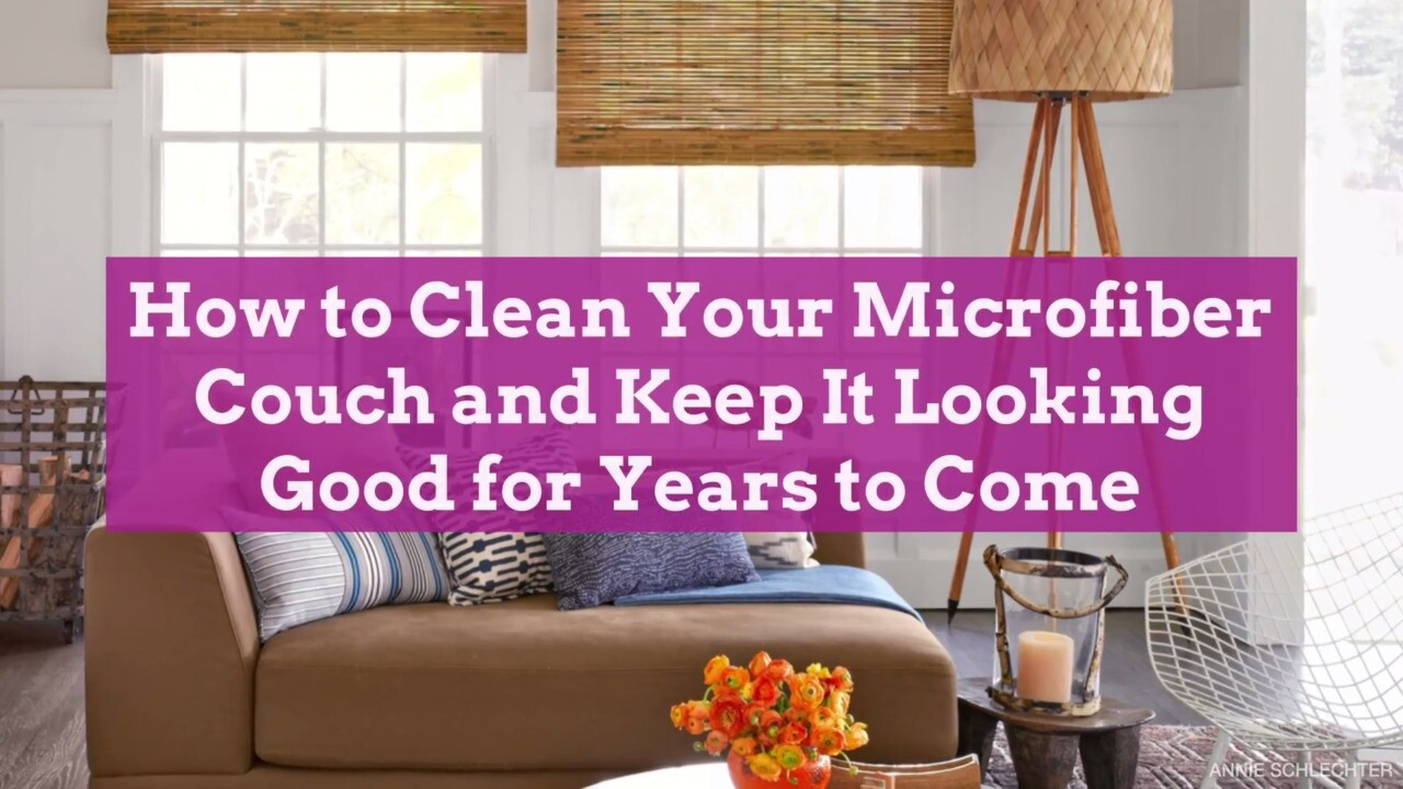 How To Clean A Microfiber Couch And Keep It Looking Good For Years To Come Better Homes Gardens