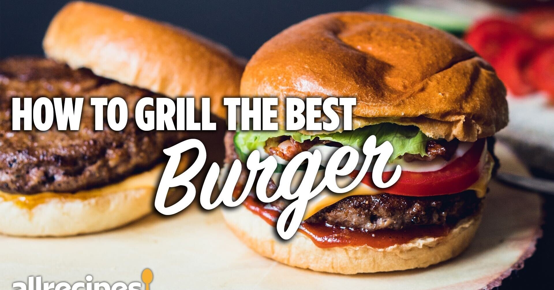 How To Grill The Best Burgers | Allrecipes