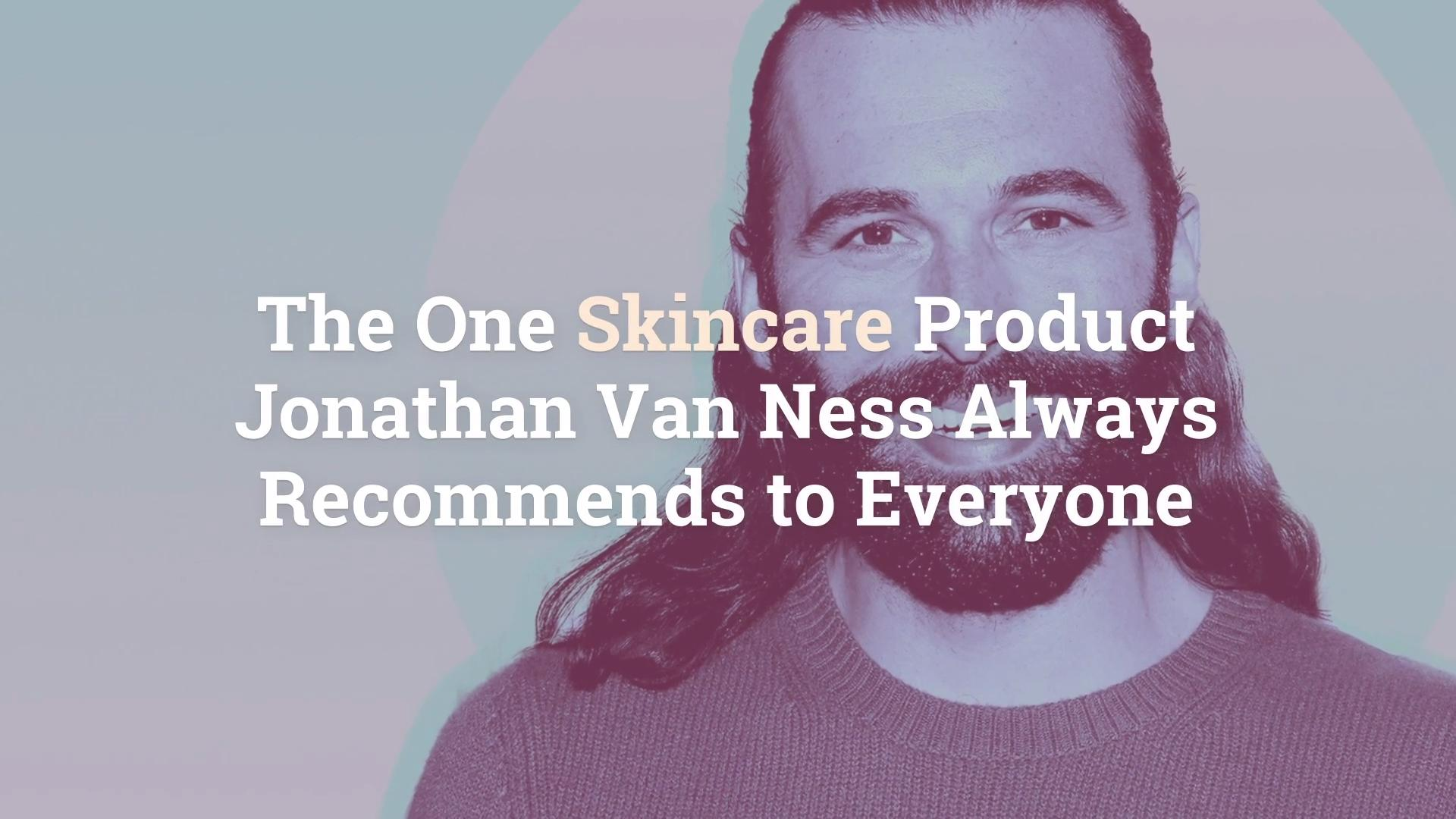 The One Skincare Product Jonathan Van Ness Always Recommends to Everyone