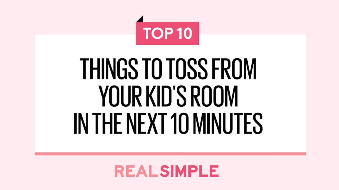 Related: 10 Things to Toss From Your Kid's Room in the Next 10 Minutes