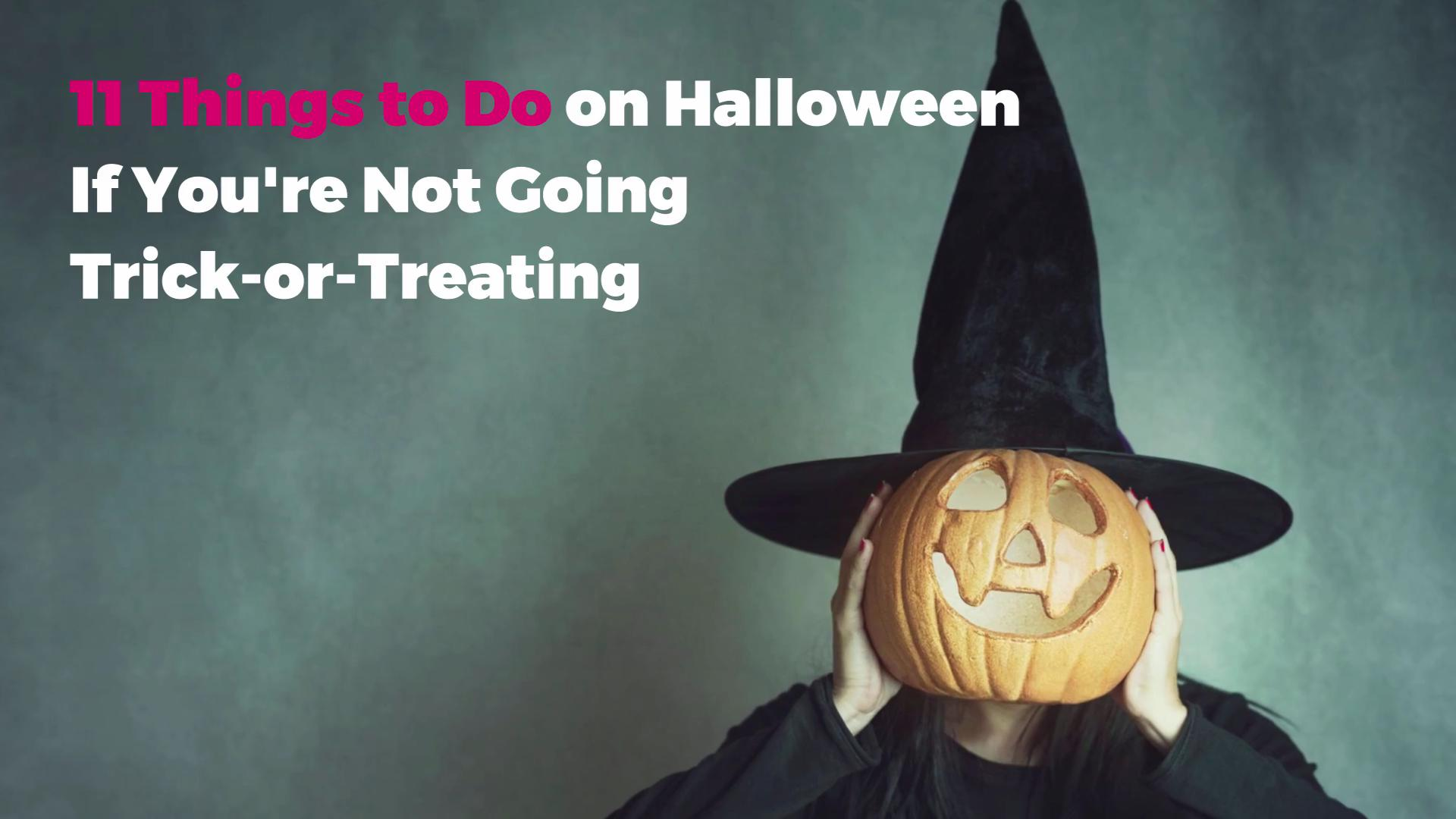 Things To Do On Halloween If You Re Not Trick Or Treating Real Simple