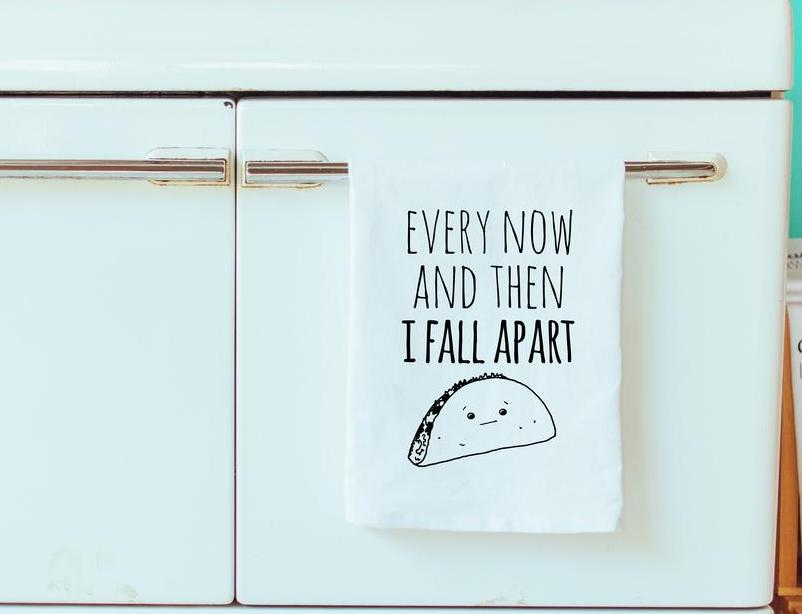 Every Now and Then I Fall Apart Taco Dishtowel