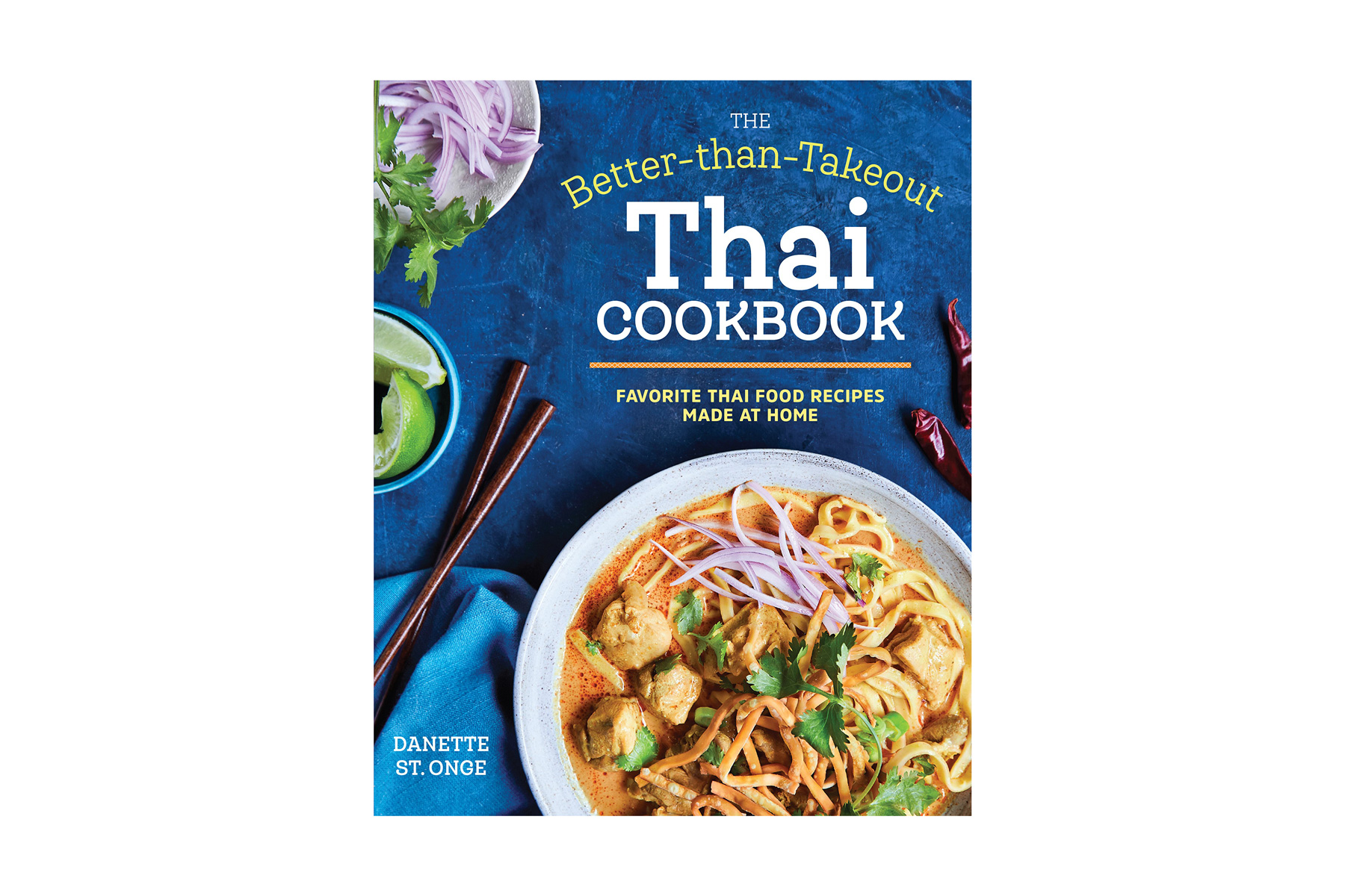 The Better Than Takeout Thai Cookbook by Danette St. Onge
