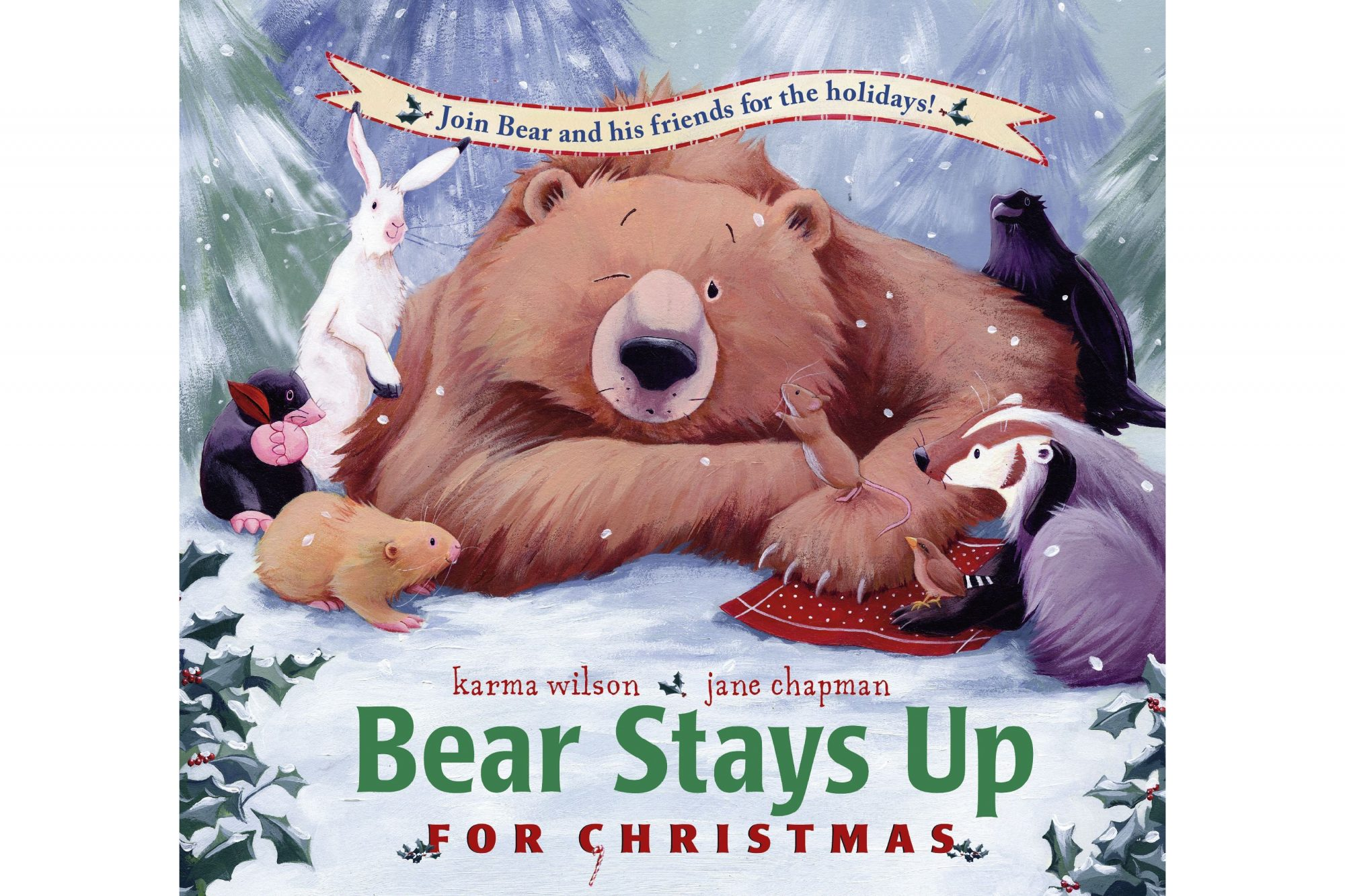 Bear Stays Up for Christmas, by Karma Wilson and Jane Chapman