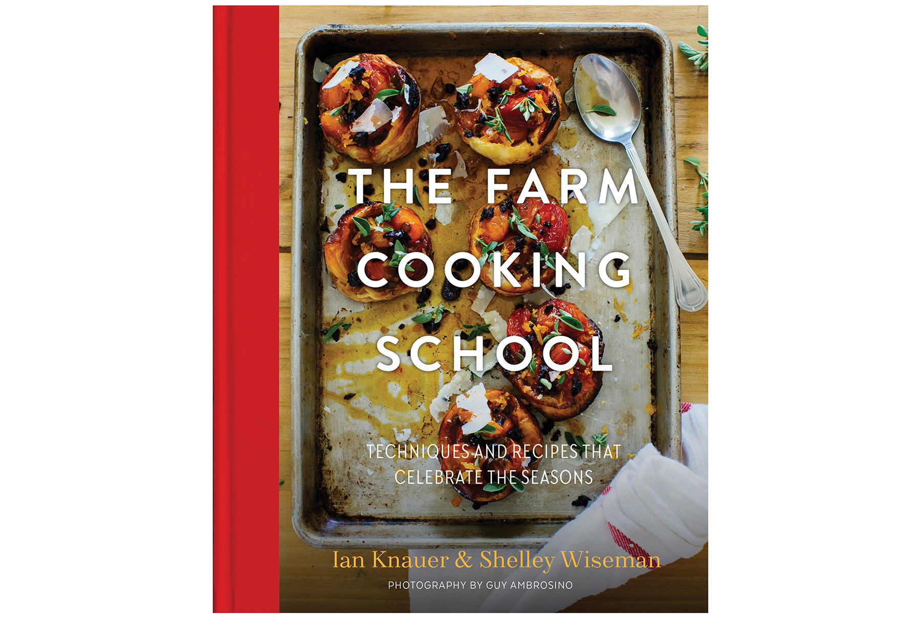 The Farm Cooking School, by Ian Knauer and Shelley Wiseman