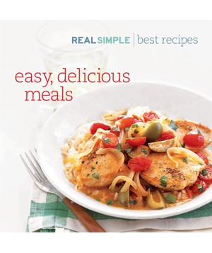 Real Simple's Best Recipes: Easy, Delicious Meals