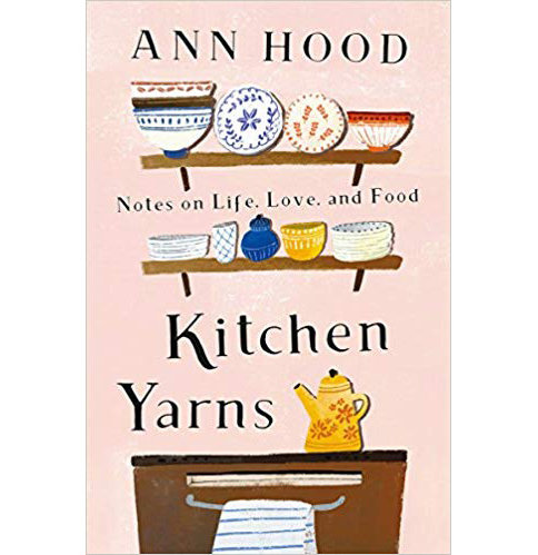 Kitchen Yarns by Ann Hood