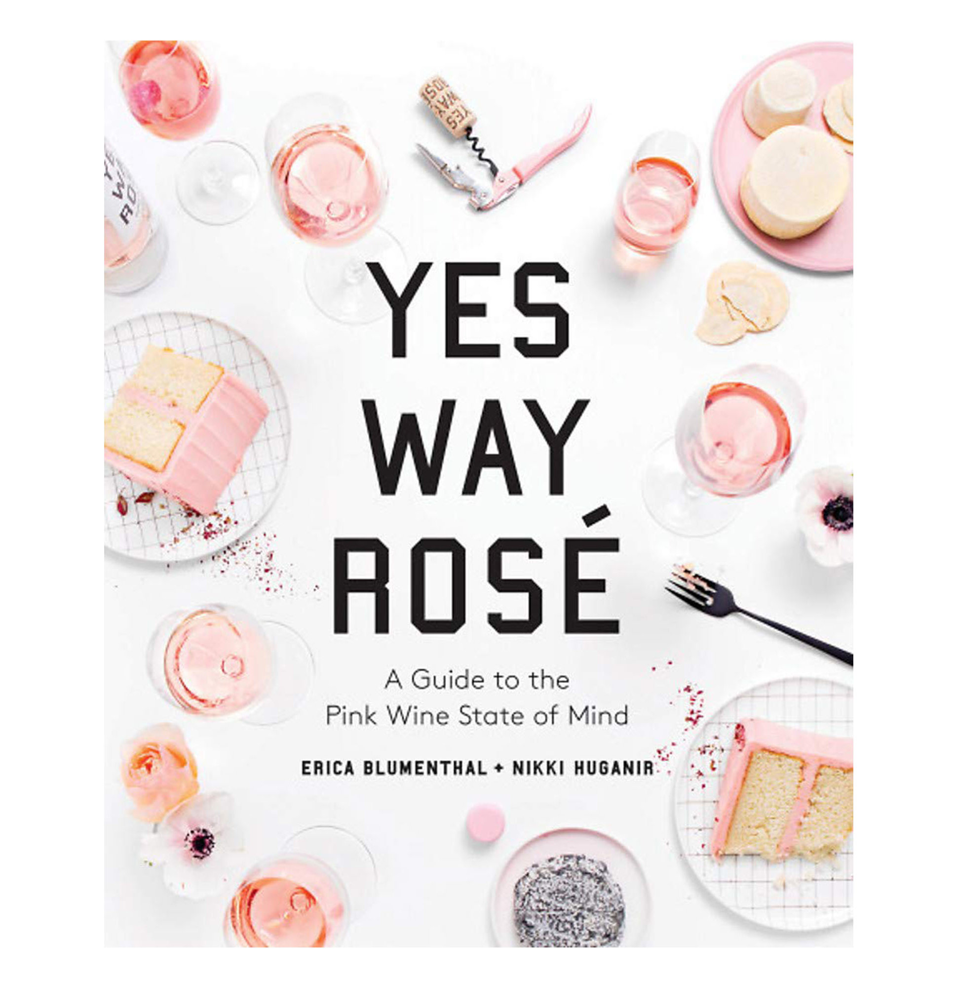 Yes Way Rosé: A Guide to the Pink Wine State of Mind