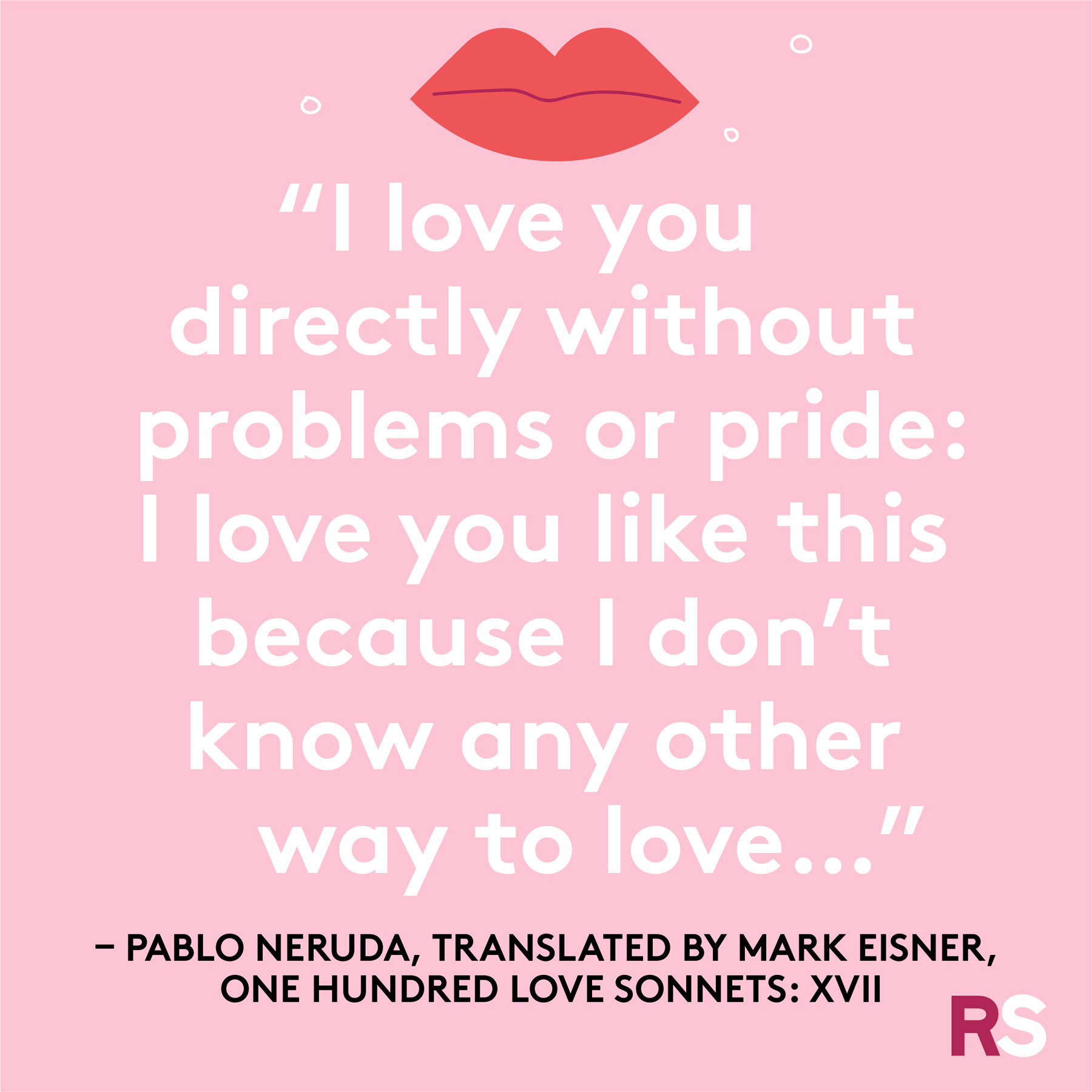 Love quotes, quotes about love - Pablo Neruda, translated by Mark Eisner, One Hundred Love Sonnets: XVII