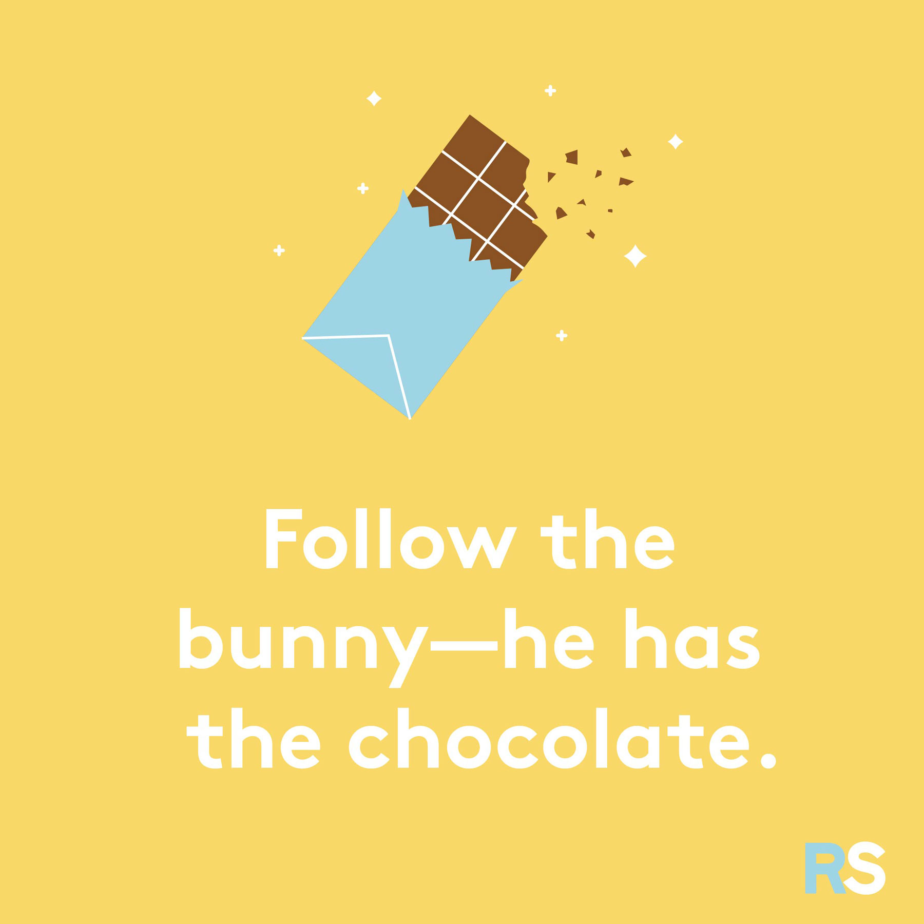 Easter quotes, captions, and messages - Follow the bunny—he has the chocolate.