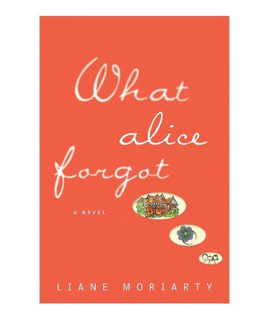 What Alice Forgot, by Lian Moriarty
