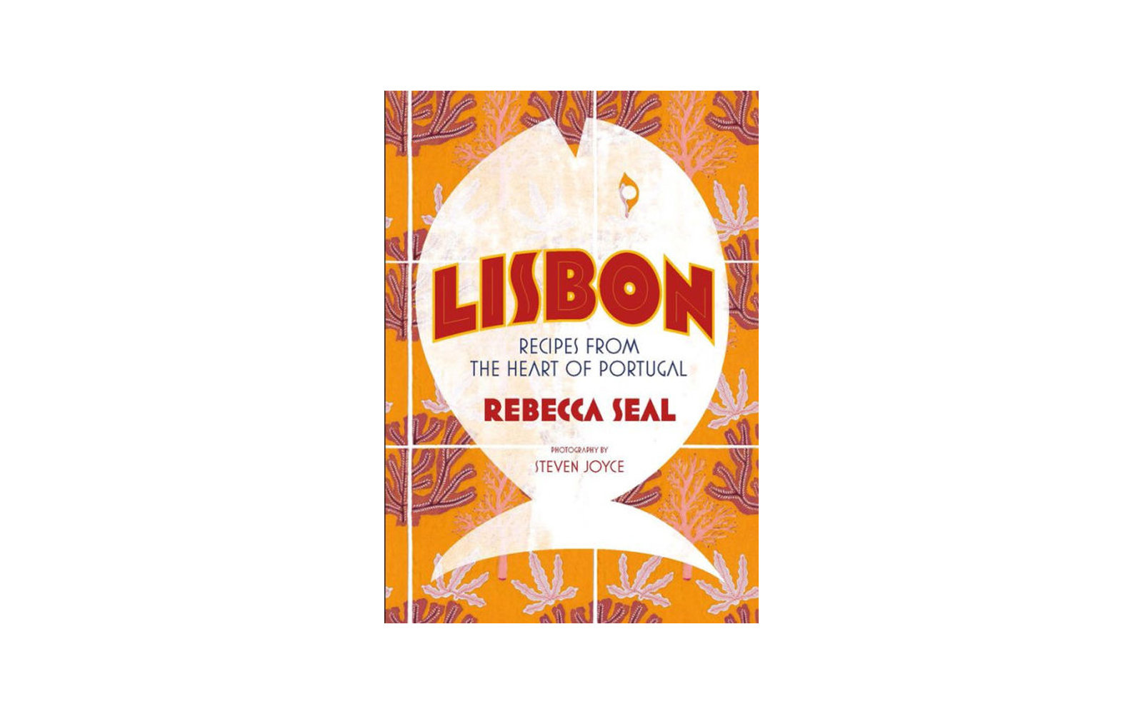 Lisbon, Recipes from the Heart of Portugal, by Rebecca Seal