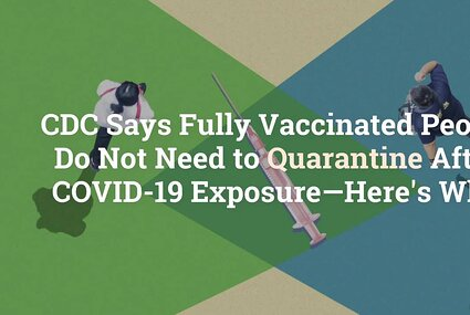 CDC Says Fully Vaccinated People Do Not Need to Quarantine After COVID-19 Exposure—Here's Why