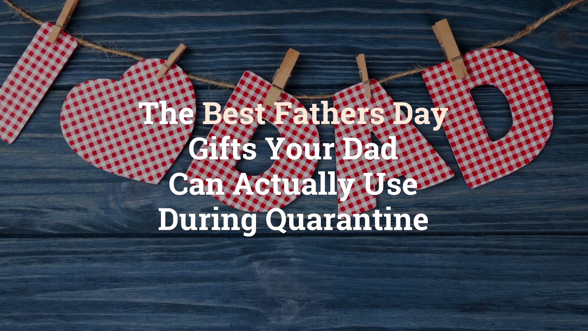The 15 Best Father S Day Gifts During Quarantine Health Com
