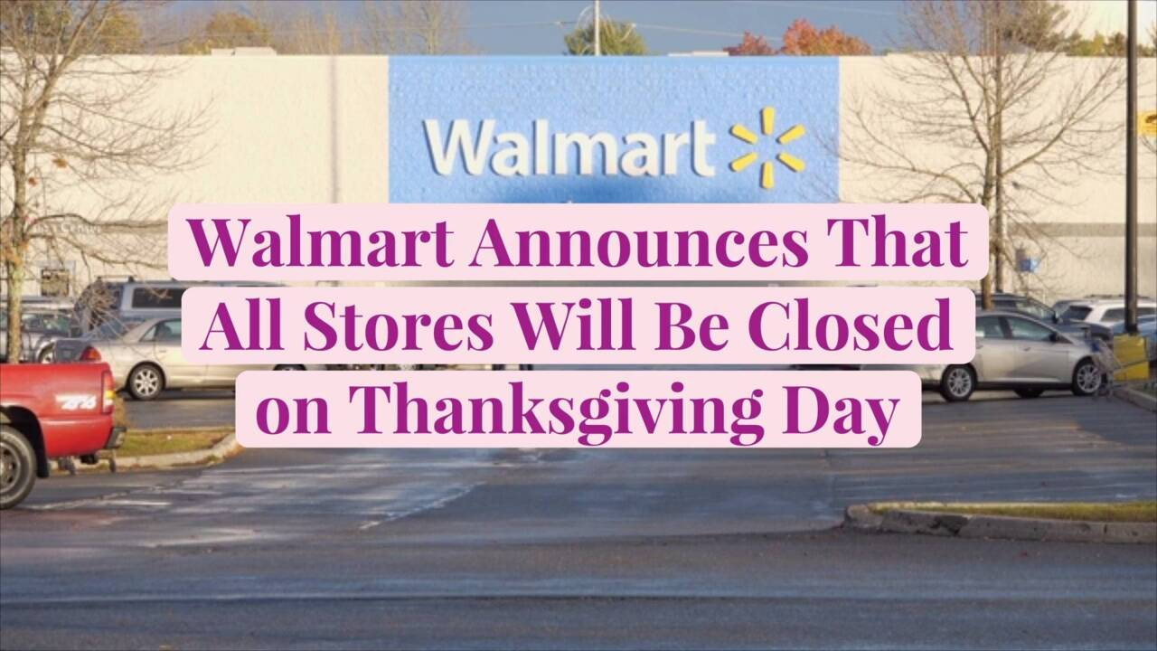 Walmart Announces That All Stores Will Be Closed on Thanksgiving