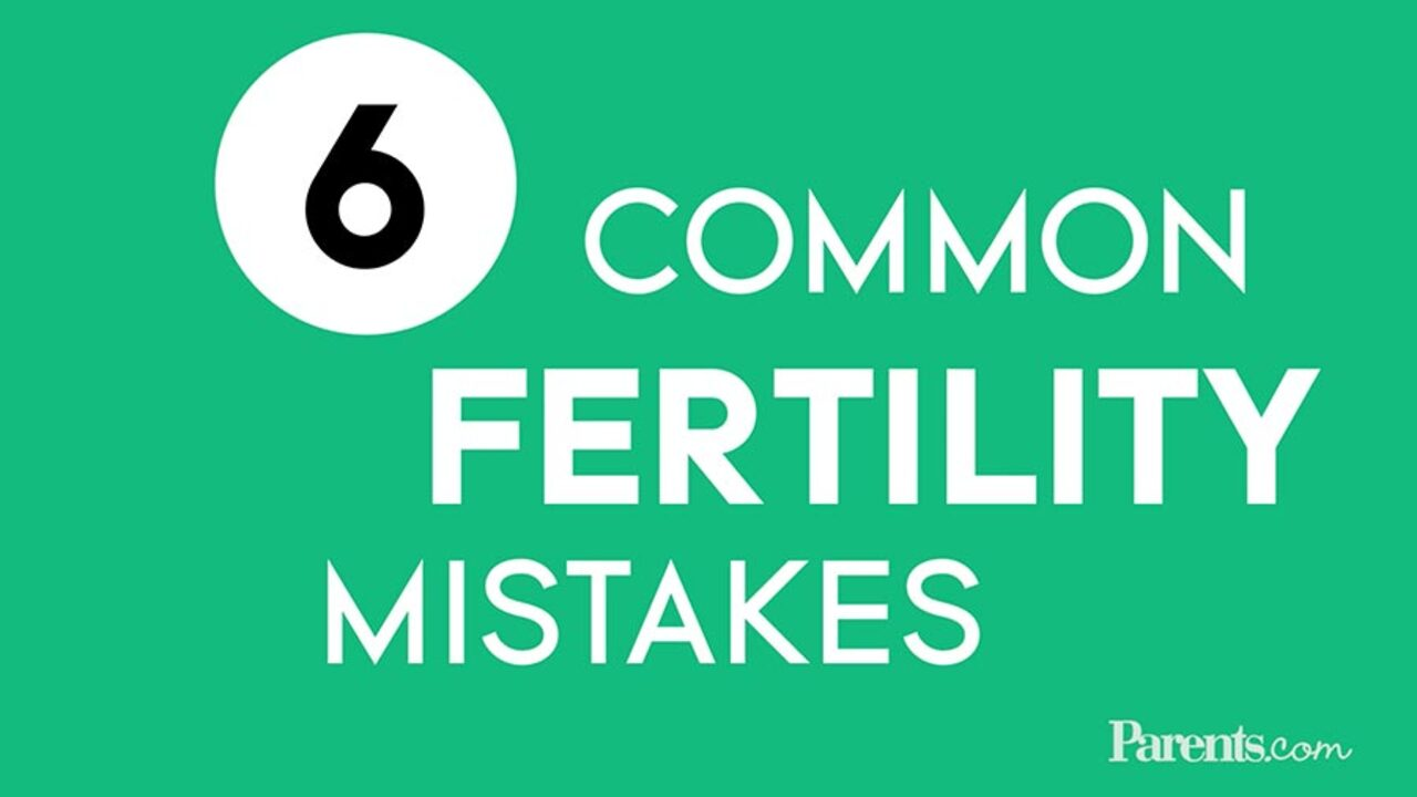 6 Common Fertility Mistakes