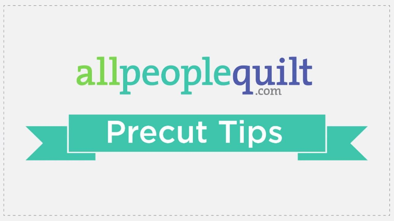 Tips for Working with Precuts