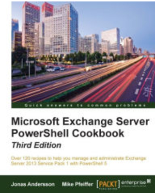 Microsoft Exchange Server PowerShell Cookbook Third Edition Jonas Andersson Author - packt publishing