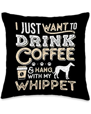 Whippet Mom Dad Coffee I Just Want Hang Drink Funny Gift Throw Pillow 16x16 - whippet and coffee lovers