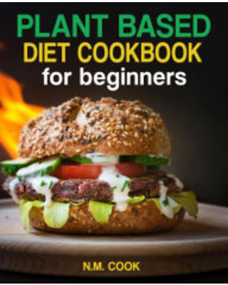 Plant Based Diet Cookbook For Beginners Author - n.m. cook