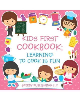 Kids First Cookbook Learning to Cook is Fun Paperback - speedy publishing