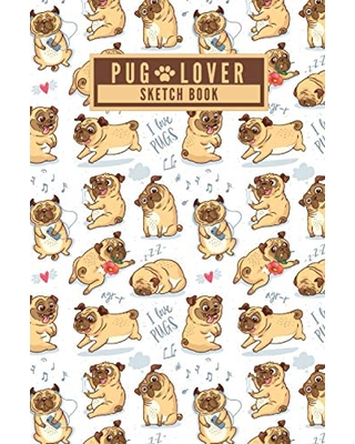 Pug Lover Sketch Book Cute Funny Pug Dog Lovers Pattern Blank Sketch Book Drawing Book for Drawing Painting Crayon Coloring Doodling and more [120 Pages 6X9 Inches Matte Finish Cover] - independently published