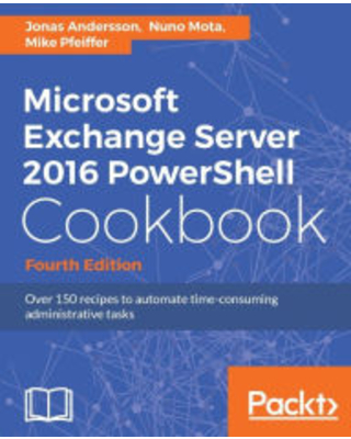 Microsoft Exchange Server 2016 PowerShell Cookbook Fourth Edition Jonas Andersson Author - packt publishing