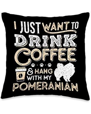 Pomeranian Mom Dad Coffee I Just Want Hang Drink Funny Gift Throw Pillow 16x16 - pomeranian and coffee lovers