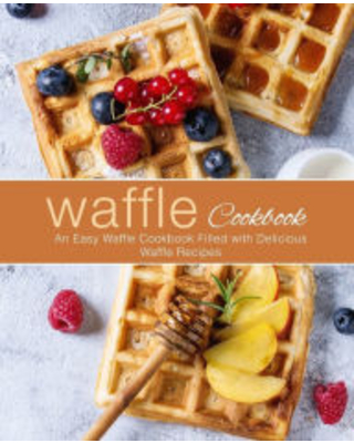 Waffle Cookbook An Easy Waffle Cookbook Filled with Delicious Waffle Recipes BookSumo Press Author - createspace publishing