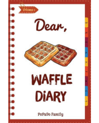Dear Waffle Diary Make An Awesome Month With 30 Best Waffle Recipes! Waffle Cookbook Waffle Maker Cookbook Waffle Recipe Book Pancake Waffle Co - createspace publishing