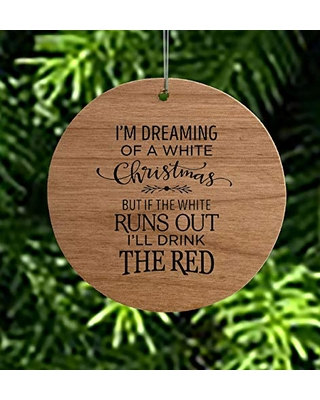 I'm Dreaming Of A Christmas But If The Runs Out I'll Drink The Engraved Wood Ornament Round Wood - mcintosh woodworking