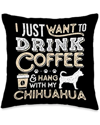 Chihuahua Mom Dad I Just Want Hang Drink Coffee gift Throw Pillow 16x16 - chihuahua and coffee lovers