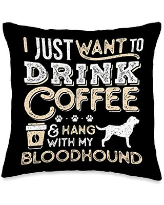 Bloodhound Mom Dad I Just Want Hang Drink Coffee Throw Pillow 16x16 - bloodhound and coffee lovers