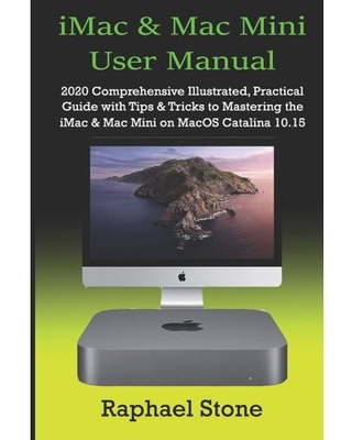 iMac & Mac Mini User Manual 2020 Comprehensive Illustrated Practical Guide with Tips & Tricks to Mastering the iMac & Mac Mini on MacOS Catalina 15 Paperback - raphael stone
