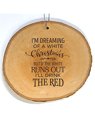 I'm Dreaming Of A Christmas But If The Runs Out I'll Drink The Engraved Wood Ornament Live Edge - mcintosh woodworking