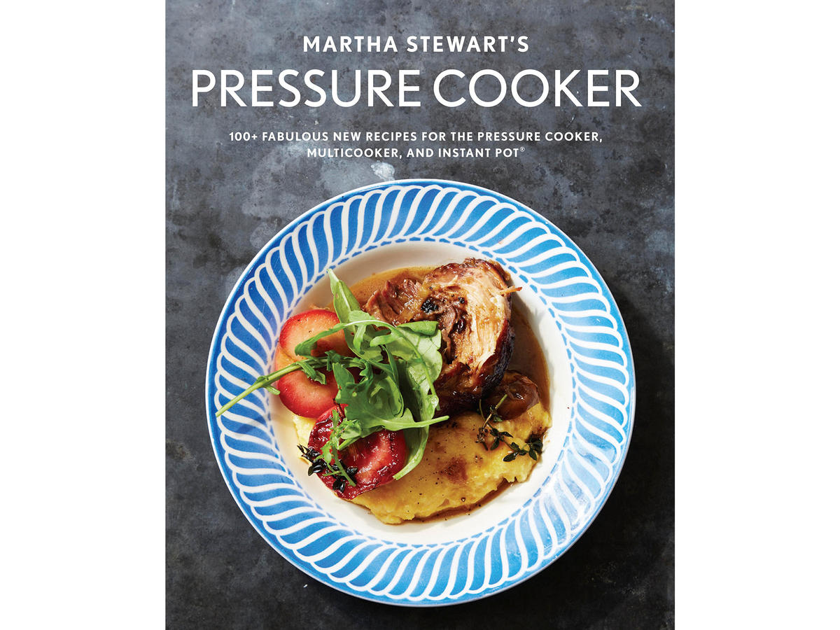 Martha Stewart's Pressure Cooker: 100+ Fabulous New Recipes for the Pressure Cooker, Multicooker, and Instant Pot