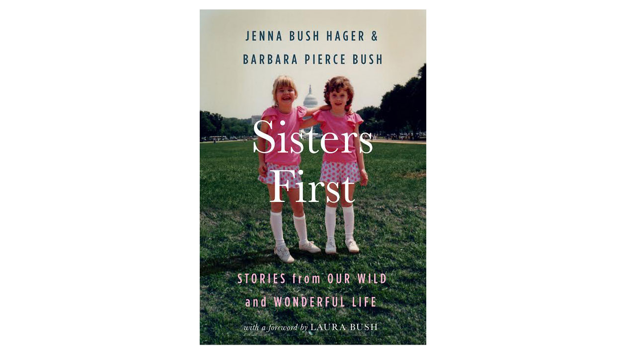 Sisters First by Jenna and Barbara Bush