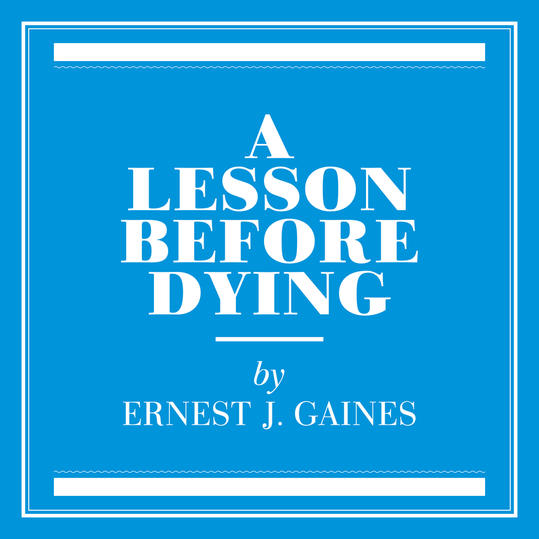 A Lesson Before Dying  by Ernest J. Gaines (Oscar, LA)