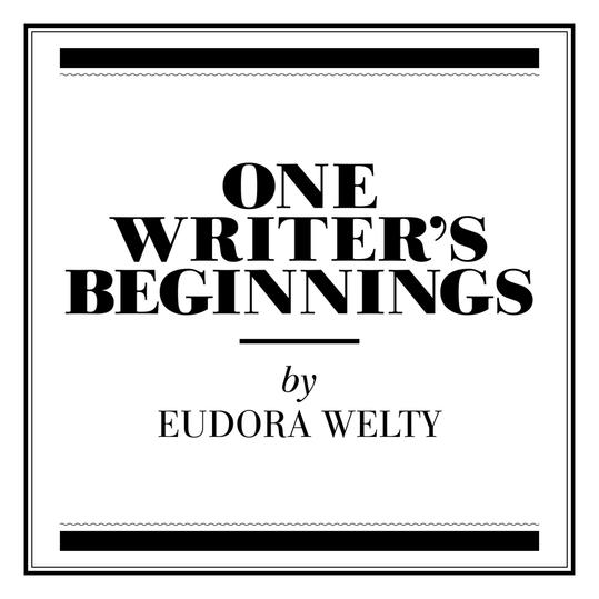One Writer's Beginnings  by Eudora Welty (Jackson, Mississippi)