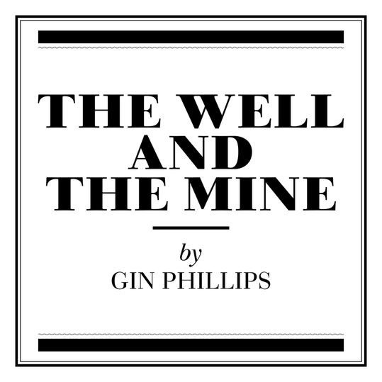 The Well and the Mine by Gin Phillips (Montgomery, AL)